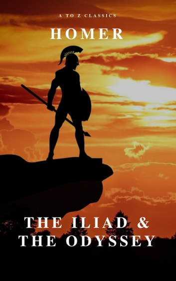 The Iliad & The Odyssey (AtoZ Classics) ebook by Homer,A to Z Classics