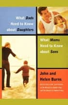 What Dads Need to Know About Daughters/What Moms Need to Know About Sons ebook by John Burns, Helen Burns