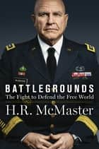 Battlegrounds - The Fight to Defend the Free World ebook by H. R. McMaster