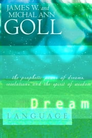 Dream Language: The Prophetic Power of Dreams ebook by James W. Goll