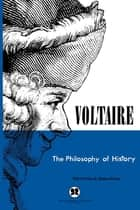 The Philosophy of History ebook by Voltaire, Thomas Kiernan