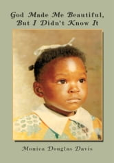 God Made Me Beautiful, But I Didn't Know It ebook by Monica Douglas Davis