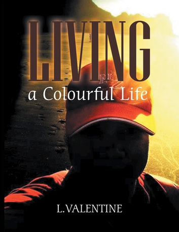Living a Colourful Life ebook by L. Valentine