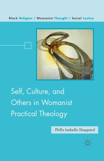 Self, Culture, and Others in Womanist Practical Theology ebook by P. Sheppard