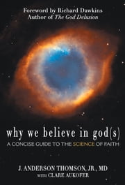Why We Believe in God(s) - A Concise Guide to the Science of Faith ebook by J. Anderson Thomson, Clare Aukofer, Richard Dawkins