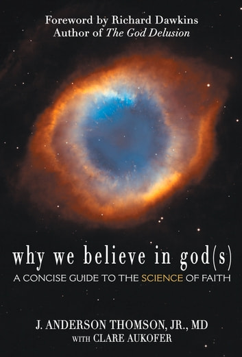 Why We Believe in God(s) - A Concise Guide to the Science of Faith ebook by J. Anderson Thomson,Clare Aukofer