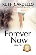 Forever Now ebook by Ruth Cardello