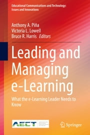 Leading and Managing e-Learning - What the e-Learning Leader Needs to Know ebook by Victoria L. Lowell, Bruce R. Harris, Anthony A. Piña