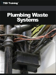 Plumbing Waste Systems - Includes Waste Systems, Types of Piping, Measuring Pipes, Preparing Materials, Fittings, Using Joint, Rigid Plastic Pipe, Steel Pipe, Rigid Copper Tubing, Roughing-in, Sewer Pipelines, Drain Lines, Stacks, Runs, and Testing the System for Leaks ebook by TSD Training