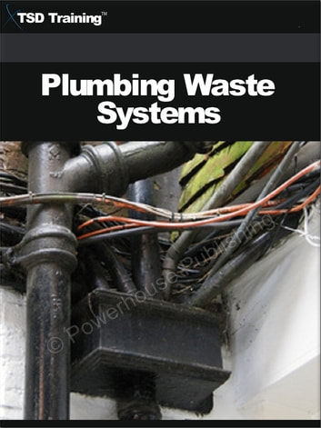 Plumbing Waste Systems - Includes Waste Systems, Types of Piping, Measuring Pipes, Preparing Materials, Fittings, Using Joint, Rigid Plastic Pipe, Steel Pipe, Rigid Copper Tubing, Roughing-in, Sewer Pipelines, Drain Lines, Stacks, Runs, and Testing the System for Leaks ebook by