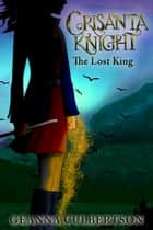 Crisanta Knight: The Lost King ebook by