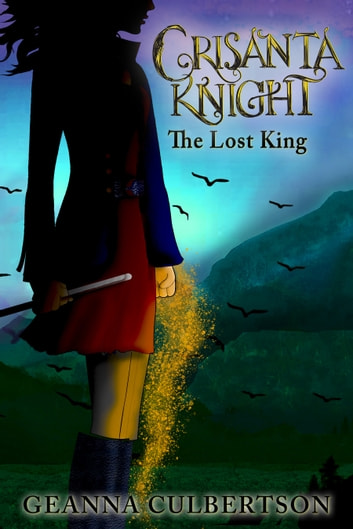 Crisanta Knight: The Lost King ebook by Geanna Culbertson