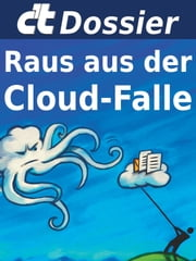 c't Dossier: Raus aus der Cloud-Falle - Alternativen zu Apple, Google, Microsoft und Co. ebook by c't-Redaktion