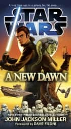 A New Dawn: Star Wars ebook by John Jackson Miller, Dave Filoni