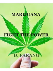 Marijuana - Fight The Power! ebook by D. Farang