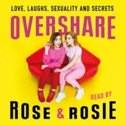 Overshare - Love, Laughs, Sexuality and Secrets audiolibro by Rose Ellen Dix, Rosie Spaughton