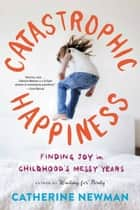 Catastrophic Happiness ebook by Catherine Newman
