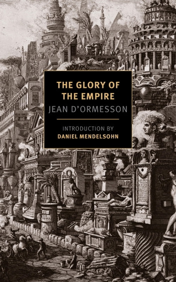 The Glory of the Empire - A Novel, a History ebook by Jean D'Ormesson
