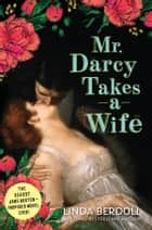 Mr. Darcy Takes a Wife - Pride and Prejudice Continues ebook by Linda Berdoll