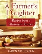 A Farmer's Daughter ebook by Dawn Stoltzfus