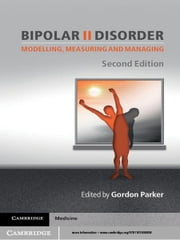 Bipolar II Disorder - Modelling, Measuring and Managing ebook by Gordon Parker