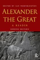 Alexander the Great - A Reader ebook by Ian Worthington