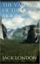 The Valley of the Moon (new classics) eBook by Jack London