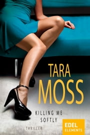 Killing me softly eBook by Tara Moss, Andrea Brandl