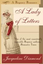 A Lady of Letters: A Regency Romance ebook by Jacqueline Diamond