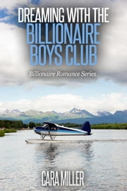 Dreaming with the Billionaire Boys Club - Billionaire Romance Series, #13 ebook by Cara Miller