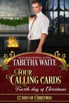 Four Calling Cards - 12 Days of Christmas, #4 ebook by Tabetha Waite