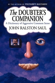 The Doubter's Companion - A Dictionary of Aggressive Common Sense ebook by John Ralston Saul