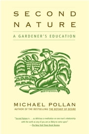 Second Nature - A Gardener's Education ebook by Michael Pollan