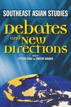 Southeast Asian Studies: Debates and New Directions ebook by Cynthia Chou,Vincent Houben
