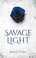 Savage Light ebook by Janeal Falor