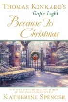 Thomas Kinkade's Cape Light: Because It's Christmas ebook by Katherine Spencer