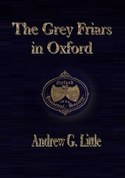 The Grey Friars in Oxford ebook by Andrew G. Little