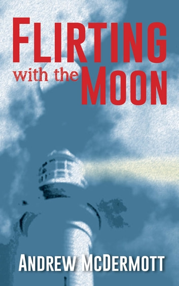 Flirting with The Moon ebook by Andrew McDermott