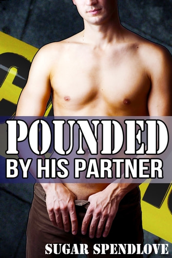 Pounded By His Partner ebook by Sugar Spendlove