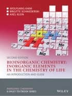 Bioinorganic Chemistry -- Inorganic Elements in the Chemistry of Life - An Introduction and Guide ebook by Wolfgang Kaim, Brigitte Schwederski, Axel Klein