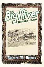Big River Turkey Farm ebook by Richard Holmes