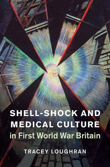 Shell-Shock and Medical Culture in First World War Britain ebook by Tracey Loughran