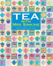 Tea With Mrs Simkins - Delicious Recipes for Making a Meal of Tea-Time: Cakes, Pastries, Biscuits and Savouries ebook by Sue Simkins,Mrs Simkins