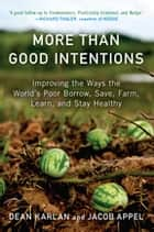 More Than Good Intentions - Improving the Ways the World's Poor Borrow, Save, Farm, Learn, and Stay Healthy ebook by Dean Karlan, Jacob Appel
