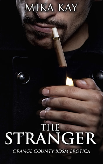 The Stranger - (Orange County BDSM Erotica #8) ebook by Mika Kay