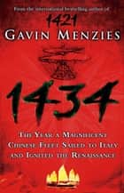 1434: The Year a Chinese Fleet Sailed to Italy and Ignited the Renaissance ebook by Gavin Menzies