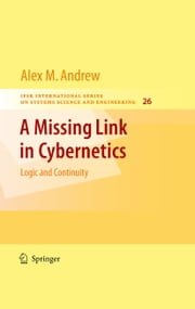 A Missing Link in Cybernetics - Logic and Continuity ebook by Alex M. Andrew