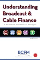 Understanding Broadcast and Cable Finance ebook by Broadcast Cable Financial Mana,Walter McDowell,Alan Batten