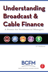 Understanding Broadcast and Cable Finance - A Primer for the Non-Financial Manager ebook by Broadcast Cable Financial Mana