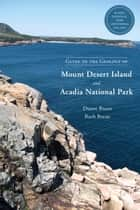 Guide to the Geology of Mount Desert Island and Acadia National Park ebook by Duane Braun,Ruth Braun,Sarah Hall